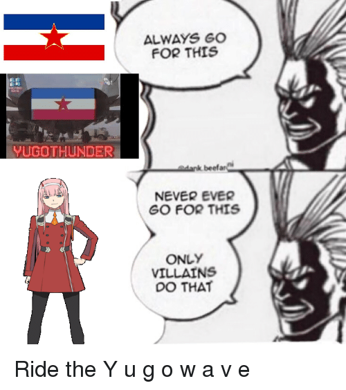Beef, Dank, and History: ALWAYS GO  FOR THIS  21  YUGOTHUNDER  dank.beef  NEVER EVER  GO FOR THIS  ONLY  VILLAINS  DO THAT