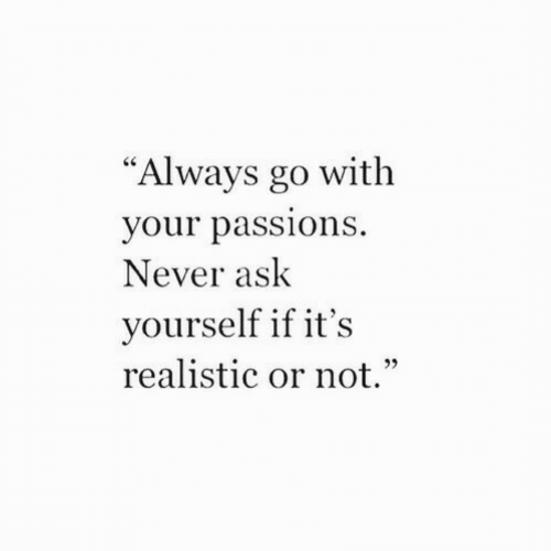 "Never, Ask, and Always: ""Always go with  your pass  Never ask  yourself if it's  realistic or not.""  Ce  ions"