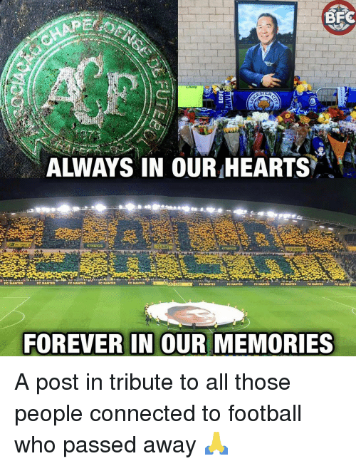 Football, Memes, and Connected: ALWAYS IN OUR HEARTS  FC NANTES  NANTES  FC NANTES  FOREVER IN OUR MEMORIES A post in tribute to all those people connected to football who passed away 🙏