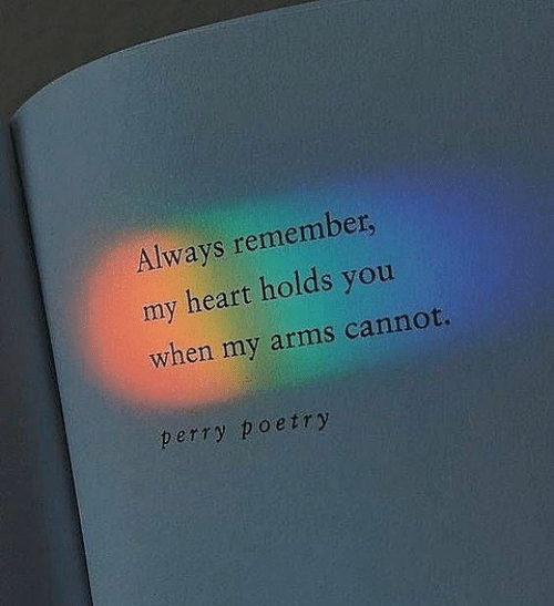 Heart, Poetry, and Arms: Always remember,  heart holds you  my  when my arms cannot.  perry poetry