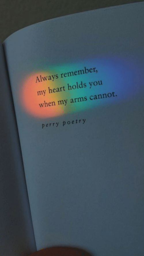 Heart, Poetry, and Arms: Always remember,  my heart holds you  when my arms cannot.  perry poetry