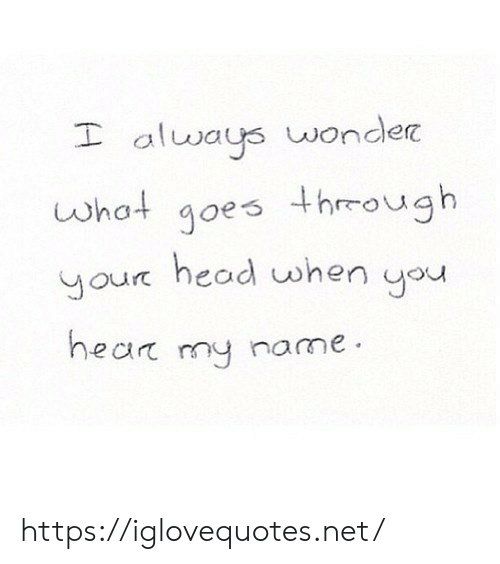 You What: always wonder  goes through  head when you  what  your  hear my name https://iglovequotes.net/