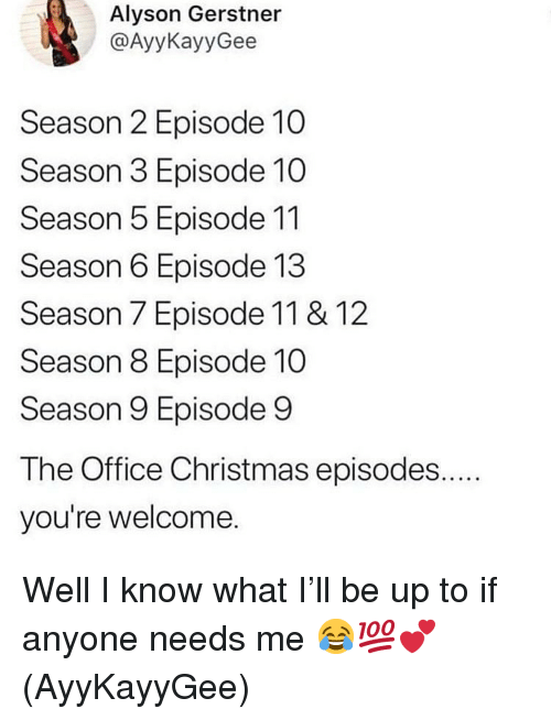 Season 6: Alyson Gerstner  @AyyKayyGee  Season 2 Episode 10  Season 3 Episode 10  Season 5 Episode 11  Season 6 Episode 13  Season 7 Episode 11 & 12  Season 8 Episode 10  Season 9 Episode 9  The Office Christmas episodes....  you're welcome. Well I know what I'll be up to if anyone needs me 😂💯💕(AyyKayyGee)