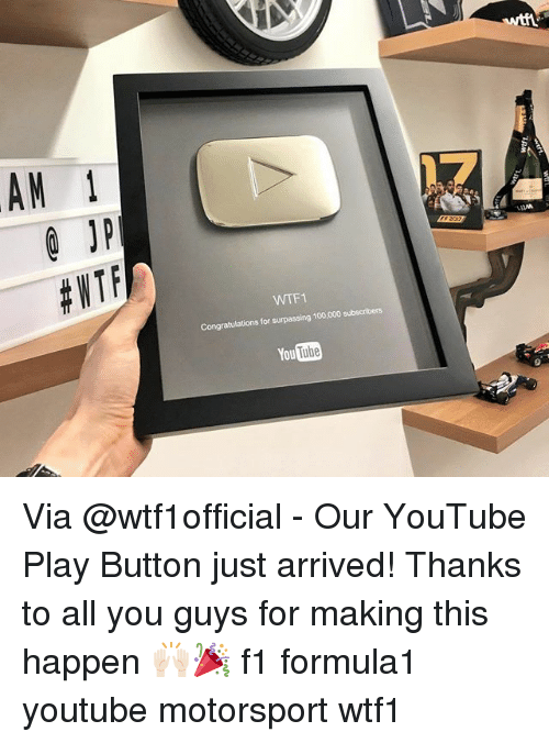 Anaconda, Memes, and Wtf: AM 1  0 JP  #WTF  17  WTF1  Congratulations for surpassing 100,000 subscribers  You Tube Via @wtf1official - Our YouTube Play Button just arrived! Thanks to all you guys for making this happen 🙌🏻🎉 f1 formula1 youtube motorsport wtf1