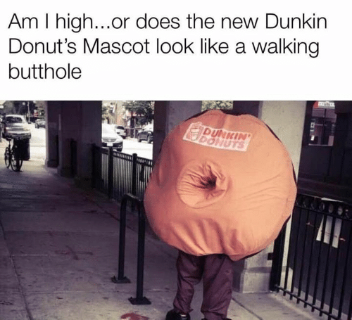 Dank, Donuts, and 🤖: Am I high...or does the new Dunkin  Donut's Mascot look like a walking  butthole  10  DUNKIN  DONUTS