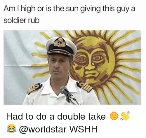 Memes, Worldstar, and Wshh: Am I high or is the sun giving this guy a  soldier rub Had to do a double take 🌞👋😂 @worldstar WSHH