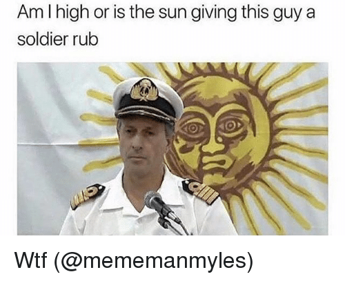 Memes, Wtf, and 🤖: Am l high or is the sun giving this guy a  soldier rub Wtf (@mememanmyles)