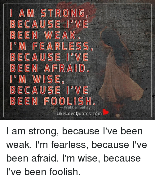 Am Strong O Because I Ve Been Wear M Fearless Because Ve Been Afraid