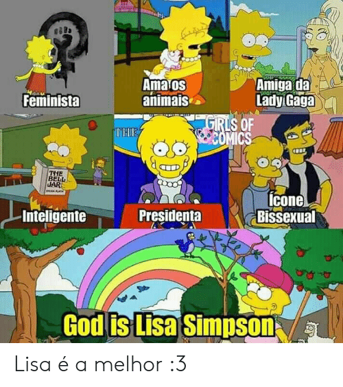God, Lady Gaga, and Lisa Simpson: Ama os  animais  Amiga da  Lady Gaga  Feminista  GRLS OF  COMICS  IMHIE  THE  BELL  JAR  tcone  Bissexual  Inteligente  Presidenta  God is Lisa Simpson  9.Y Lisa é a melhor :3