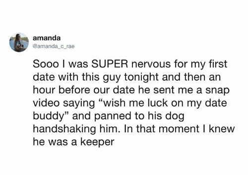 """Dank, Date, and Video: amanda  @amanda c rae  Sooo I was SUPER nervous for my first  date with this guy tonight and then ar  hour before our date he sent me a snap  video saying """"wish me luck on my date  buddy"""" and panned to his dog  handshaking him. In that moment I knew  he was a keeper"""