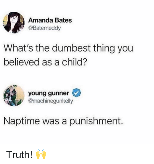 Young Gunner: Amanda Bates  @Batemeddy  What's the dumbest thing you  believed as a child?  young gunner  @machinegunkelly  Naptime was a punishment. Truth! 🙌