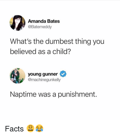 Naptime: Amanda Bates  @Batemeddy  What's the dumbest thing you  believed as a child?  young gunner  @machinegunkelly  Naptime was a punishment. Facts 😩😂