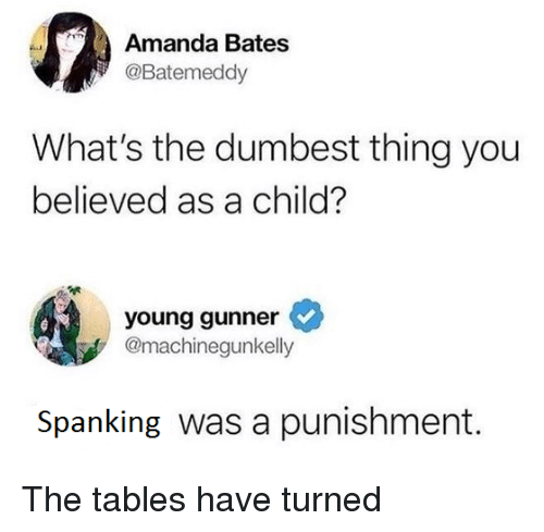 Young Gunner: Amanda Bates  @Batemeddy  What's the dumbest thing you  believed as a child?  young gunner  @machinegunkelly  Spanking was a punishment. The tables have turned