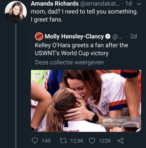 molly: Amanda Richards @amandakat. · 1d  mom, dad? I need to tell you something.  I greet fans.  Molly Hensley-Clancy O @. · 2d  Kelley O'Hara greets a fan after the  USWNT's World Cup victory  Deze collectie weergeven  gettyimages  Marcio Machado  27 12,9K  149  122K  USA