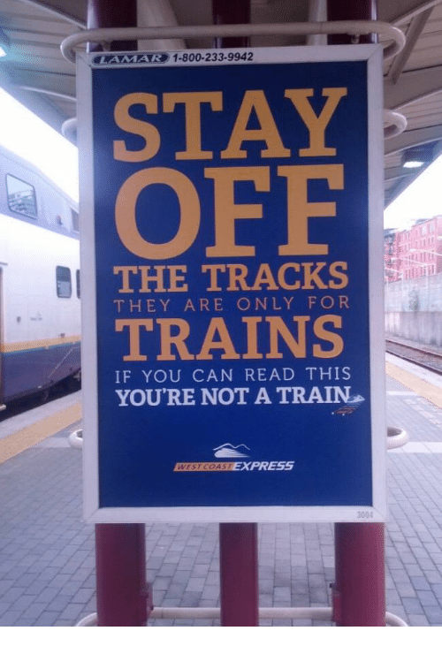 Express, Train, and Can: AMAR  AVE) 1-800-233-9942  STAY  OFF  THE TRACKS  THEY ARE ONLY FOR  TRAINS  IF YOU CAN READ THIS  YOURE NOT A TRAIN  EXPRESS  3004