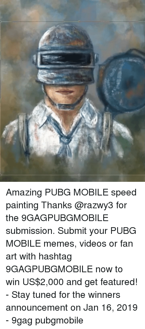 9gag, Memes, and Videos: Amazing PUBG MOBILE speed painting Thanks @razwy3 for the 9GAGPUBGMOBILE submission. Submit your PUBG MOBILE memes, videos or fan art with hashtag 9GAGPUBGMOBILE now to win US$2,000 and get featured! - Stay tuned for the winners announcement on Jan 16, 2019 - 9gag pubgmobile
