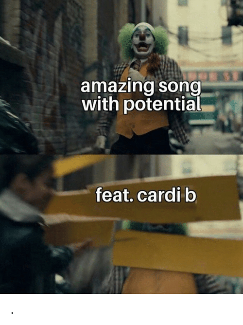 feat: amazing song  with potential  feat.cardi b .