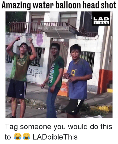 Head, Memes, and Bible: Amazing water balloon head shot  LAD  BIBLE  BIBL E Tag someone you would do this to 😂😂 LADbibleThis
