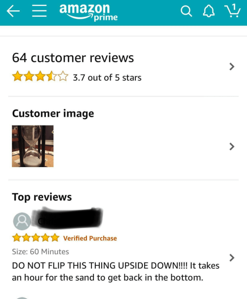 Amazon, Amazon Prime, and Image: amazon  prime  64 customer reviews  3.7 out of 5 stars  Customer image  Top reviews  Verified Purchase  Size: 60 Minutes  7  DO NOT FLIP THIS THING UPSIDE DOWN!!!! It takes  an hour for the sand to get back in the bottom.