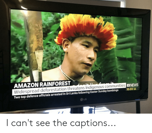 Amazon, Easter, and Sunday: AMAZON RAINFOREST  Widespread deforestation threatens Indigenous communities coONEWS  10:09 SA  Two top defence officials arrested in Sri Lanka following Easter Sunday bombings  LG I can't see the captions...