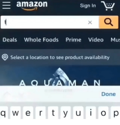 Amazon, Memes, and Whole Foods: amazon  Sign In  Deals Whole Foods Prime Video Mu  Select a location to see product availability  Done  q w e rt y u i o p