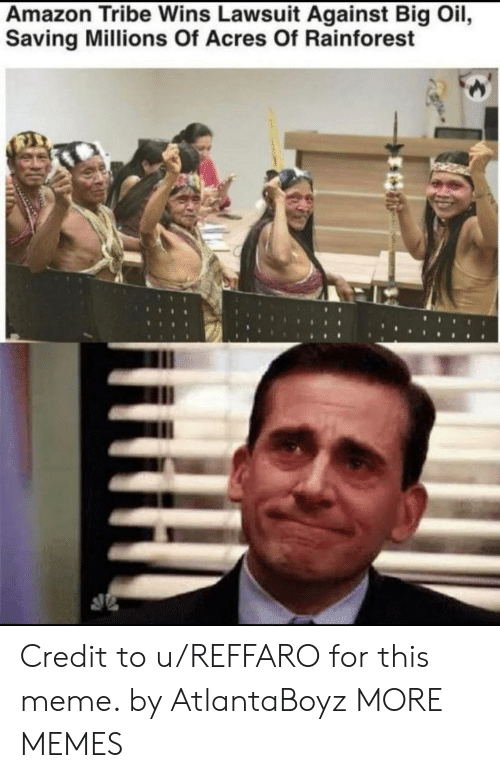Amazon, Dank, and Meme: Amazon Tribe Wins Lawsuit Against Big Oil,  Saving Millions Of Acres Of Rainforest Credit to u/REFFARO for this meme. by AtlantaBoyz MORE MEMES