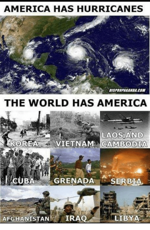 America, Dank, and Afghanistan: AMERICA HAS HURRICANES  DISPROPAGANDA.CON  THE WORLD HAS AMERICA  LAOS AND  KOREA VIETNAM CAMBODIA  CUBA GRENADA SERBIA  AFGHANISTAN IRA  LIBYA