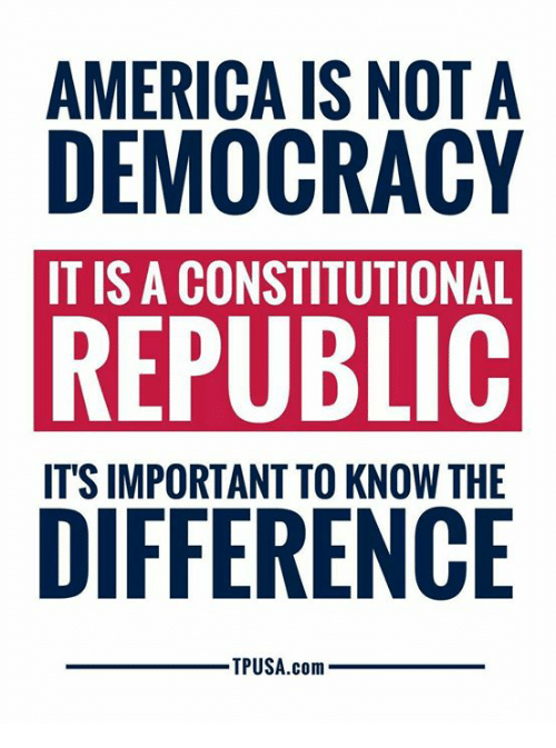 America, Memes, and Democracy: AMERICA IS NOT A  DEMOCRACY  IT IS A CONSTITUTIONAL  REPUBLIC  ITS IMPORTANT TO KNOW THE  TPUSA.com