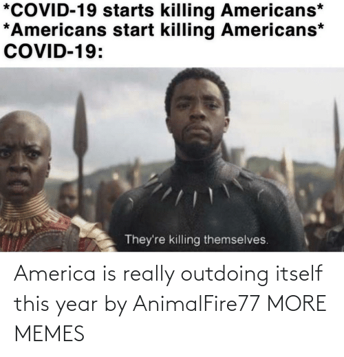 America: America is really outdoing itself this year by AnimalFire77 MORE MEMES