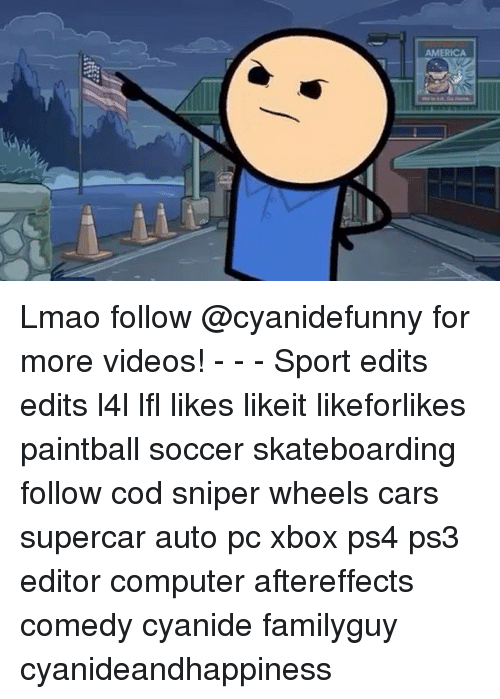 America, Cars, and Lmao: AMERICA Lmao follow @cyanidefunny for more videos! - - - Sport edits edits l4l lfl likes likeit likeforlikes paintball soccer skateboarding follow cod sniper wheels cars supercar auto pc xbox ps4 ps3 editor computer aftereffects comedy cyanide familyguy cyanideandhappiness