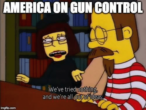 America, Control, and Gun: AMERICA ON GUN CONTROL  We've triedinothing  and we're all ut ofideas.  imgflip.com