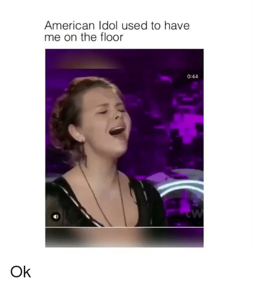 American Idol, Memes, and American: American Idol used to have  me on the floor  0:44 Ok