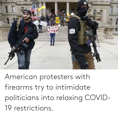 Politicians: American protesters with firearms try to intimidate politicians into relaxing COVID-19 restrictions.
