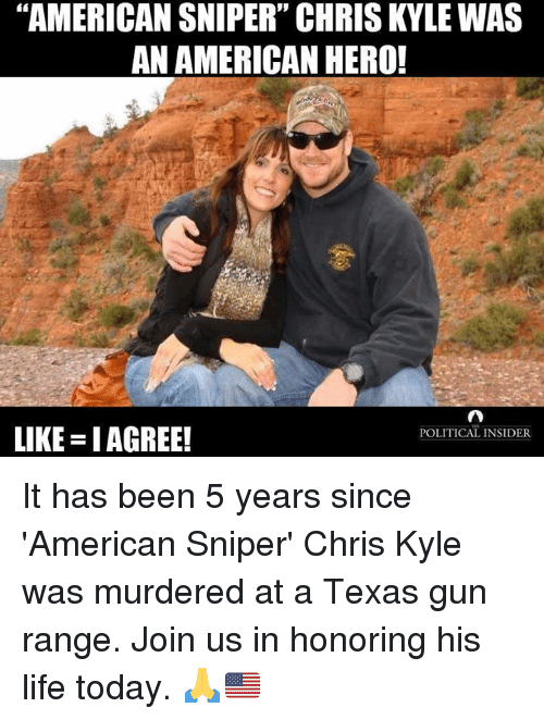 """Life, American Sniper, and American: """"AMERICAN SNIPER"""" CHRIS KYLE WAS  AN AMERICAN HERO!  LIKE IAGREE! It has been 5 years since 'American Sniper' Chris Kyle was murdered at a Texas gun range. Join us in honoring his life today. 🙏🇺🇲️"""
