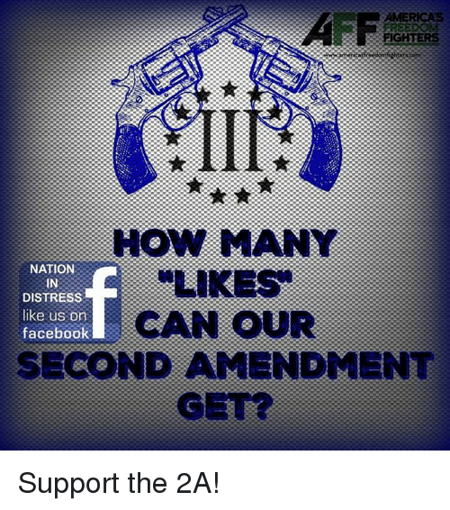 Facebook, Memes, and 🤖: AMERICAS  AFF  FIGHTERS  HOW MANY  NATION  IN  DISTRESS  like us on  facebook  CAN oUR  SECOND AMENDMENT  GE Support the 2A!