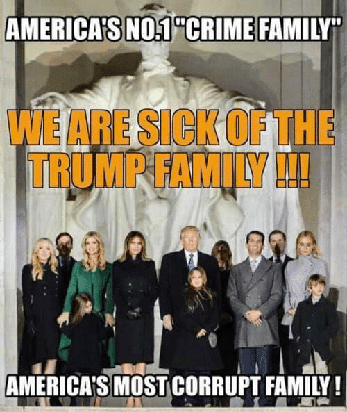 "Crime, Family, and Trump: AMERICAS NO1 CRIME FAMILY""  WE ARE SICK OF THE  TRUMP FAMILY!!!  AMERICA'S MOST CORRUPT FAMILY!"