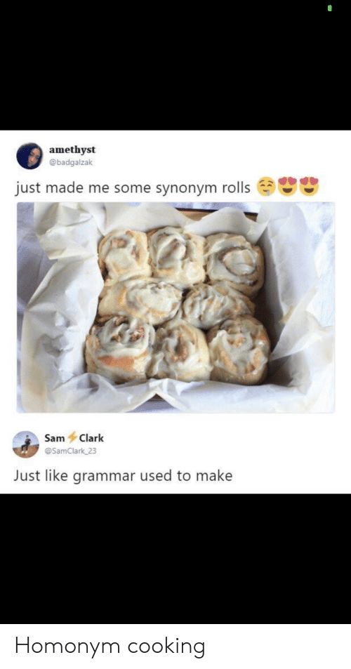Clark: amethyst  @badgalzak  just made me some synonym rolls  Sam Clark  @SamClark 23  Just like grammar used to make Homonym cooking