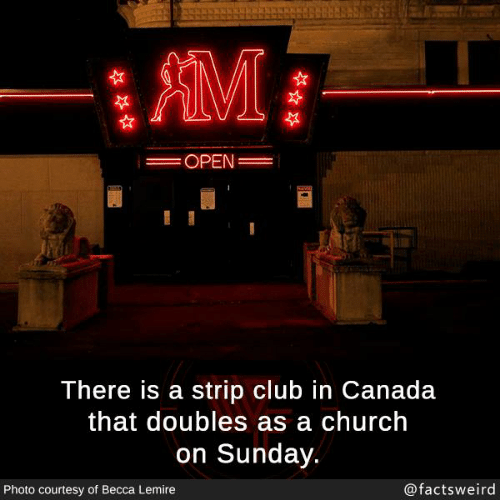 Strip Club: AMI  OPEN  There is a strip club in Canada  that doubles as a church  on Sunday.  Photo courtesy of Becca Lemire  @factsweird