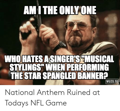 """The Star-Spangled Banner: AMI THE ONLY ONE  WHO HATESASINGER'SCMUSICAL  STYLINGS"""" WHEN PERFORMING  THE STAR SPANGLED BANNER?  WUZU.SE National Anthem Ruined at Todays NFL Game"""