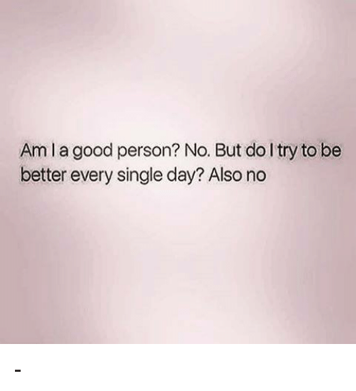 Memes, 🤖, and Singles Day: Amla good person? No. But doltry to be  better every single day? Also no -