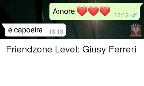 Friendzone, Italian (Language), and Capoeira: Amore  13:12  e capoeira 13:13 Friendzone Level: Giusy Ferreri