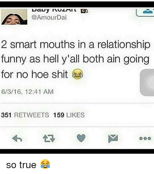 Funny, Hoe, and Memes: @AmourDai  2 smart mouths in a relationship  funny as hell y'all both ain going  for no hoe shit  6/3/16, 12:41 AM  351 RETWEETS 159 LIKES so true 😂
