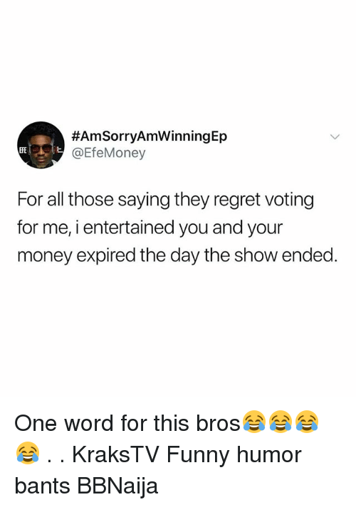 Funny, Memes, and Money:  #AmSorryAmWinningEp  EfeMoney  FE  For all those saying they regret voting  for me, i entertained you and your  money expired the day the show ended One word for this bros😂😂😂😂 . . KraksTV Funny humor bants BBNaija