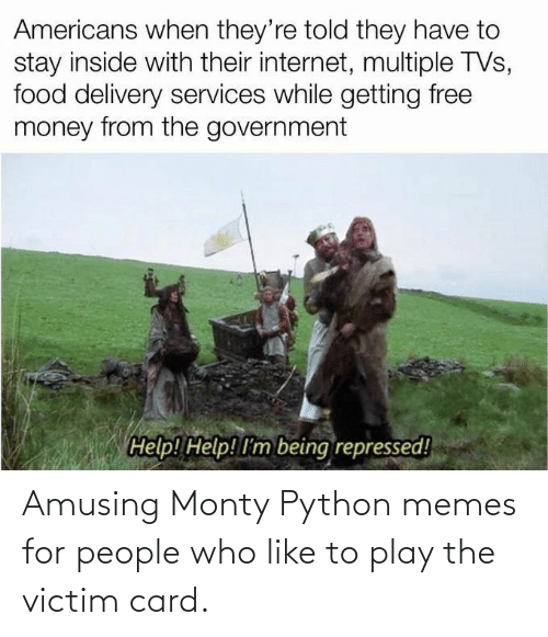 python: Amusing Monty Python memes for people who like to play the victim card.