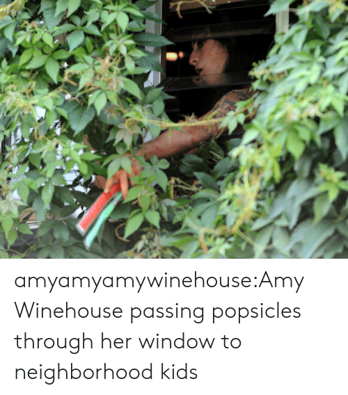 Tumblr, Amy Winehouse, and Blog: amyamyamywinehouse:Amy Winehouse passing popsicles through her window to neighborhood kids