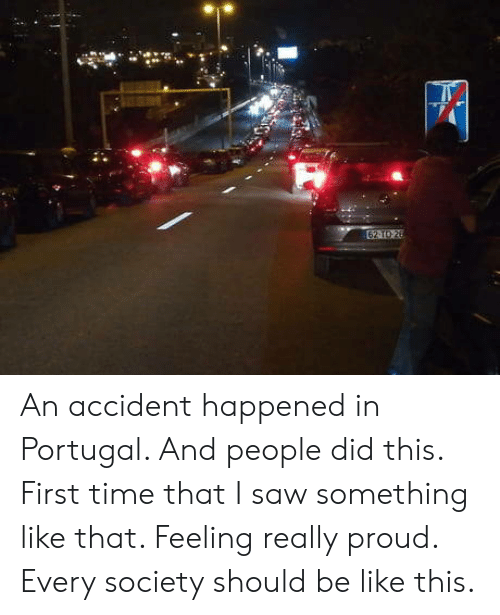 Be Like, Saw, and Portugal: An accident happened in Portugal. And people did this. First time that I saw something like that. Feeling really proud. Every society should be like this.