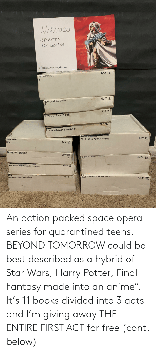"""Divided: An action packed space opera series for quarantined teens. BEYOND TOMORROW could be best described as a hybrid of Star Wars, Harry Potter, Final Fantasy made into an anime"""". It's 11 books divided into 3 acts and I'm giving away THE ENTIRE FIRST ACT for free (cont. below)"""