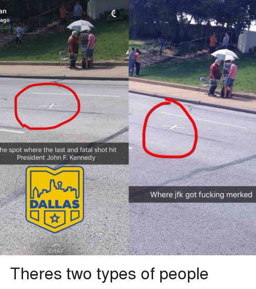Fucking, John F. Kennedy, and Dallas: an  ago  he spot where the last and fatal shot hit  President John F. Kennedy  Where jfk got fucking merked  DALLAS Theres two types of people