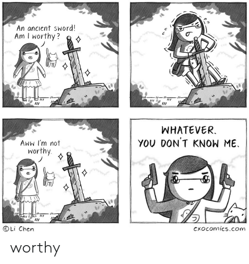 Aww, Ancient, and Sword: An ancient sword!  Am I worthy?  WHATEVER.  YOU DON'T KNON ME.  Aww I'm not  worthy  OLi Chen  Cxocomics.com worthy