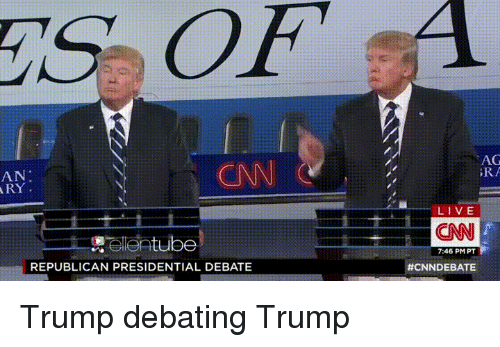 Presidential Debate: AN  ARY  tube  Tele  REPUBLICAN PRESIDENTIAL DEBATE  AG  FRA  LIVE  CNN  7:46 PM PT  Trump debating Trump